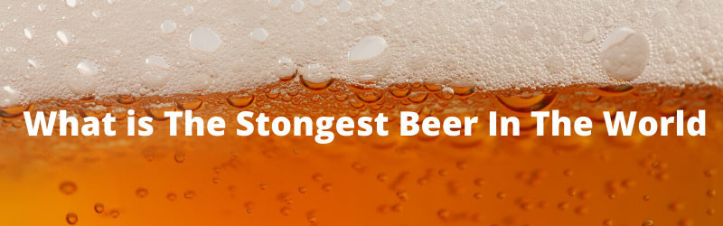 What Is The Strongest Beer In The World